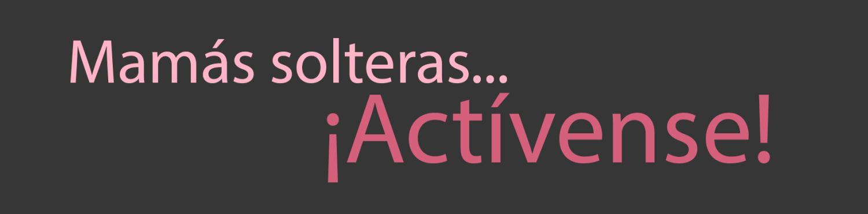 Mamás solteras… ¡Actívense!